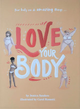 Love Your Body  Author Jessica Sanders Illustrator Carol Rossetti