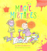 Magic Mistakes Written by Belinda Blecher Illustrated by Lisa Allen