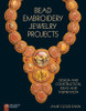 Bead Embroidery Jewelry Projects: Design and Construction, Ideas and Inspiration - ISBN: 9781454708155