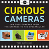 Curious Cameras: 183 Cool Cameras from the Strange to the Spectacular - ISBN: 9781454915515