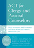 ACT for Clergy and Pastoral Counselors: Using Acceptance and Commitment Therapy to Bridge Psychological and Spiritual Care - ISBN: 9781626253216
