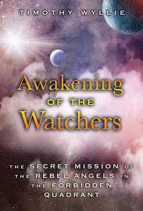 Awakening of the Watchers: The Secret Mission of the Rebel Angels in the Forbidden Quadrant - ISBN: 9781591432517
