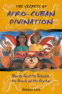 The Secrets of Afro-Cuban Divination: How to Cast the Diloggún, the Oracle of the Orishas - ISBN: 9780892818105