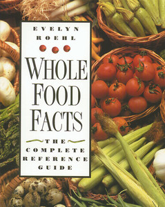 Whole Food Facts: The Complete Reference Guide - ISBN: 9780892816354