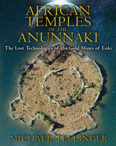 African Temples of the Anunnaki: The Lost Technologies of the Gold Mines of Enki - ISBN: 9781591431503