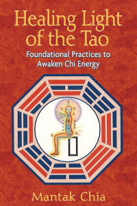 Healing Light of the Tao: Foundational Practices to Awaken Chi Energy - ISBN: 9781594771132