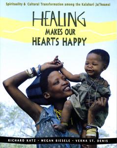 Healing Makes Our Hearts Happy: Spirituality and Cultural Transformation among the Kalahari Ju|'hoansi - ISBN: 9780892815579