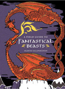 A Field Guide to Fantastical Beasts: An Atlas of Fabulous Creatures, Enchanted Beings, and Magical Monsters - ISBN: 9781454920946