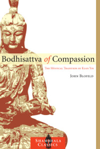 Bodhisattva of Compassion: The Mystical Tradition of Kuan Yin - ISBN: 9781590307359