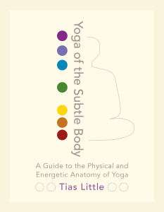 Yoga of the Subtle Body: A Guide to the Physical and Energetic Anatomy of Yoga - ISBN: 9781611801026