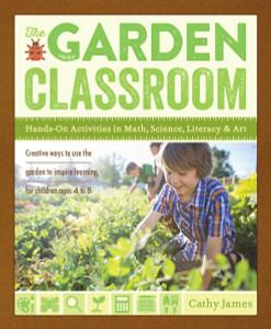 The Garden Classroom: Hands-On Activities in Math, Science, Literacy, and Art - ISBN: 9781611801644