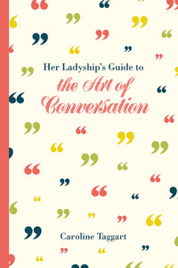 Her Ladyship's Guide to the Art of Conversation:  - ISBN: 9781849943451