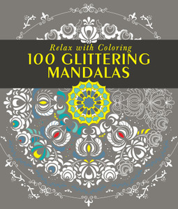 100 Glittering Mandalas: Relax with Coloring - ISBN: 9781942021773