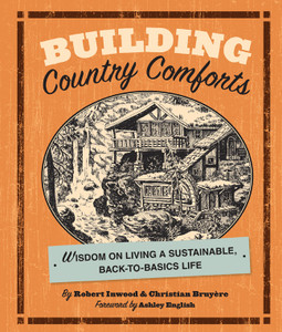 Building Country Comforts: Wisdom on Living a Sustainable, Back-to-Basics Life - ISBN: 9781402757747
