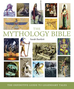 The Mythology Bible: The Definitive Guide to Legendary Tales - ISBN: 9781402770029