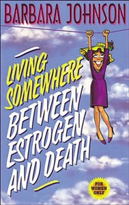 Living Somewhere Between Estrogen and Death - ISBN: 9780849936531