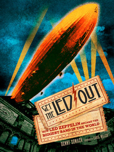 Get the Led Out: How Led Zeppelin Became the Biggest Band in the World - ISBN: 9781454912613