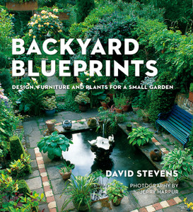 Backyard Blueprints: Design, Furniture and Plants for a Small Garden - ISBN: 9781454912798