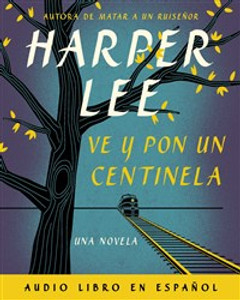 Ve y pon un centinela (Go Set a Watchman - Spanish Edition) - ISBN: 9780718076801