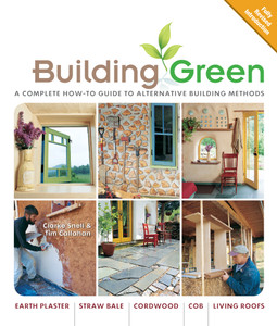 Building Green, New Edition: A Complete How-To Guide to Alternative Building Methods Earth Plaster * Straw Bale * Cordwood * Cob * Living Roofs - ISBN: 9781600595349