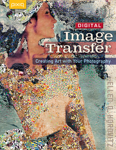Digital Image Transfer: Creating Art with Your Photography - ISBN: 9781600595356