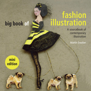 Big Book of Fashion Illustration: A Sourcebook of Contemporary Illustration - ISBN: 9781849941389