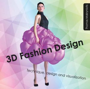 3D Fashion Design: Technique, Design and Visualization - ISBN: 9781849942935