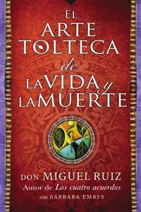 El arte tolteca de la vida y la muerte (The Toltec Art of Life and Death - Spanish Edition) - ISBN: 9780718076511