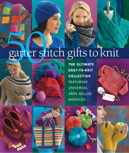 50 Garter Stitch Gifts to Knit: The Ultimate Easy-to-Knit Collection Featuring Universal Yarn Deluxe Worsted - ISBN: 9781936096886