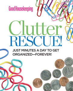 Good Housekeeping Clutter Rescue!: Just Minutes a Day to Get Organized—Forever! - ISBN: 9781618370419