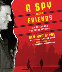 A Spy Among Friends: Kim Philby and the Great Betrayal (AudioBook) (CD) - ISBN: 9780553397888