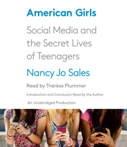 American Girls: Social Media and the Secret Lives of Teenagers (AudioBook) (CD) - ISBN: 9780553399219