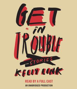 Get In Trouble: Stories (AudioBook) (CD) - ISBN: 9780553399547