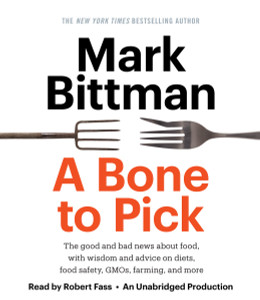 A Bone to Pick: The good and bad news about food, with wisdom and advice on diets, food safety, GMOs, farming, and more (AudioBook) (CD) - ISBN: 9781101889770