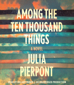 Among the Ten Thousand Things: A Novel (AudioBook) (CD) - ISBN: 9781101912874