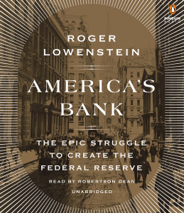 America's Bank: The Epic Struggle to Create the Federal Reserve (AudioBook) (CD) - ISBN: 9781611764734