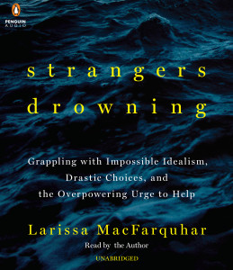 Strangers Drowning: Grappling with Impossible Idealism, Drastic Choices, and the Overpowering Urge to Help (AudioBook) (CD) - ISBN: 9781611764741