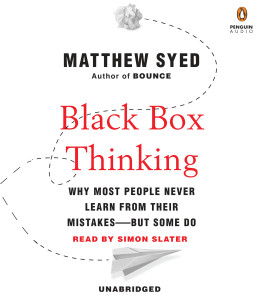 Black Box Thinking: Why Most People Never Learn from Their Mistakes--But Some Do (AudioBook) (CD) - ISBN: 9781611764796