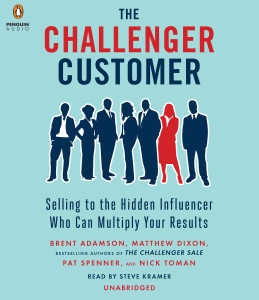 The Challenger Customer: Selling to the Hidden Influencer Who Can Multiply Your Results (AudioBook) (CD) - ISBN: 9781611764819