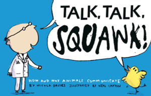 Talk, Talk, Squawk!: A Human's Guide to Animal Communication - ISBN: 9780763650889