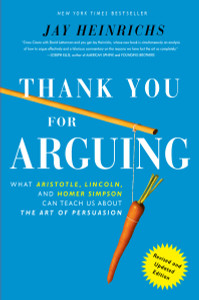 Thank You For Arguing, Revised and Updated Edition: What Aristotle, Lincoln, And Homer Simpson Can Teach Us About the Art of Persuasion - ISBN: 9780385347754