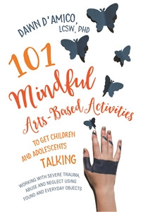 101 Mindful Arts-Based Activities to Get Children and Adolescents Talking: Working with Severe Trauma, Abuse and Neglect Using Found and Everyday Objects - ISBN: 9781785927317