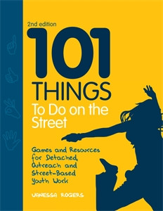 101 Things to Do on the Street: Games and Resources for Detached, Outreach and Street-Based Youth Work Second Edition - ISBN: 9781849051873
