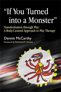 """If You Turned into a Monster"": Transformation through Play: A Body-Centred Approach to Play Therapy - ISBN: 9781843105299"