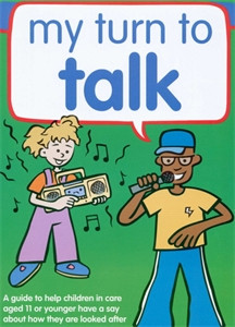 My Turn to Talk: A guide to help children and young people in care aged 11 or younger have a say about how they are looked after - ISBN: 9781904787402