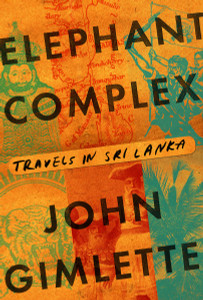 Elephant Complex: Travels in Sri Lanka - ISBN: 9780385351270