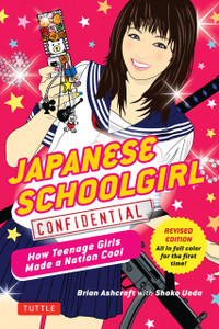 Japanese Schoolgirl Confidential: How Teenage Girls Made a Nation Cool - ISBN: 9780804847391