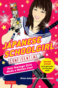Japanese Schoolgirl Confidential: How Teenage Girls Made a Nation Cool - ISBN: 9784805312551