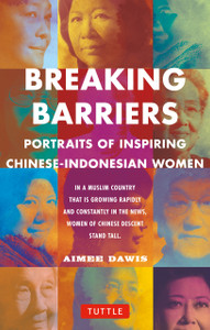 Breaking Barriers: Portraits of Inspiring Chinese-Indonesian Women - ISBN: 9780804843898
