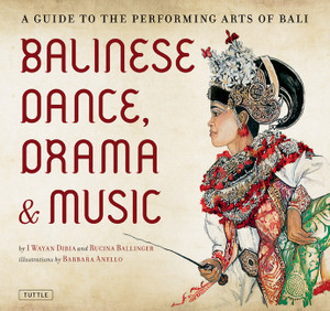 Balinese Dance, Drama & Music: A Guide to the Performing Arts of Bali - ISBN: 9780804841832